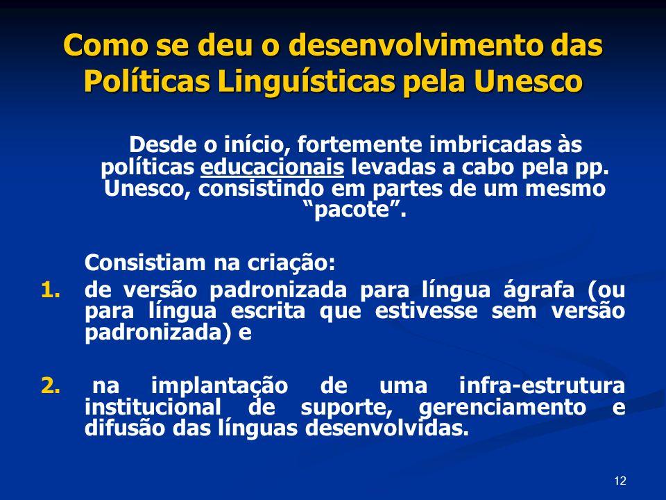 12 Como se deu o desenvolvimento das Políticas Linguísticas pela Unesco Desde o início, fortemente imbricadas às políticas educacionais levadas a cabo