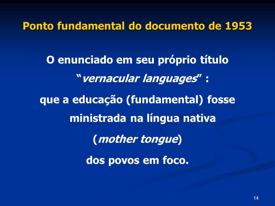 14 Ponto fundamental do documento de 1953 O enunciado em seu próprio títulovernacular languages : que a educação (fundamental) fosse ministrada na lín
