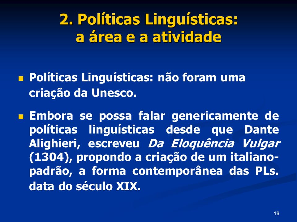 19 2. Políticas Linguísticas: a área e a atividade Políticas Linguísticas: não foram uma criação da Unesco. Embora se possa falar genericamente de pol