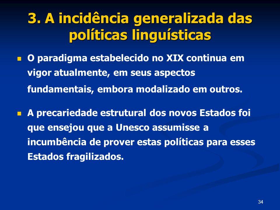 34 3. A incidência generalizada das políticas linguísticas O paradigma estabelecido no XIX continua em vigor atualmente, em seus aspectos fundamentais