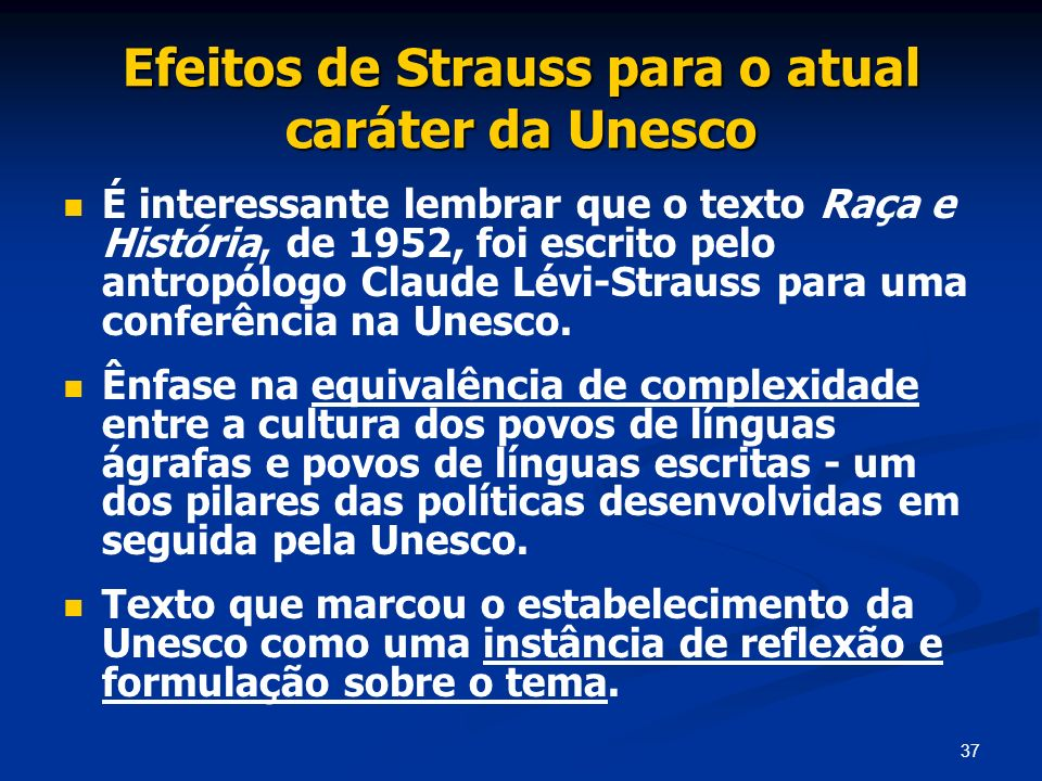 37 Efeitos de Strauss para o atual caráter da Unesco É interessante lembrar que o texto Raça e História, de 1952, foi escrito pelo antropólogo Claude