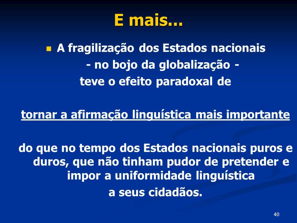 40 E mais... A fragilização dos Estados nacionais - no bojo da globalização - teve o efeito paradoxal de tornar a afirmação linguística mais important