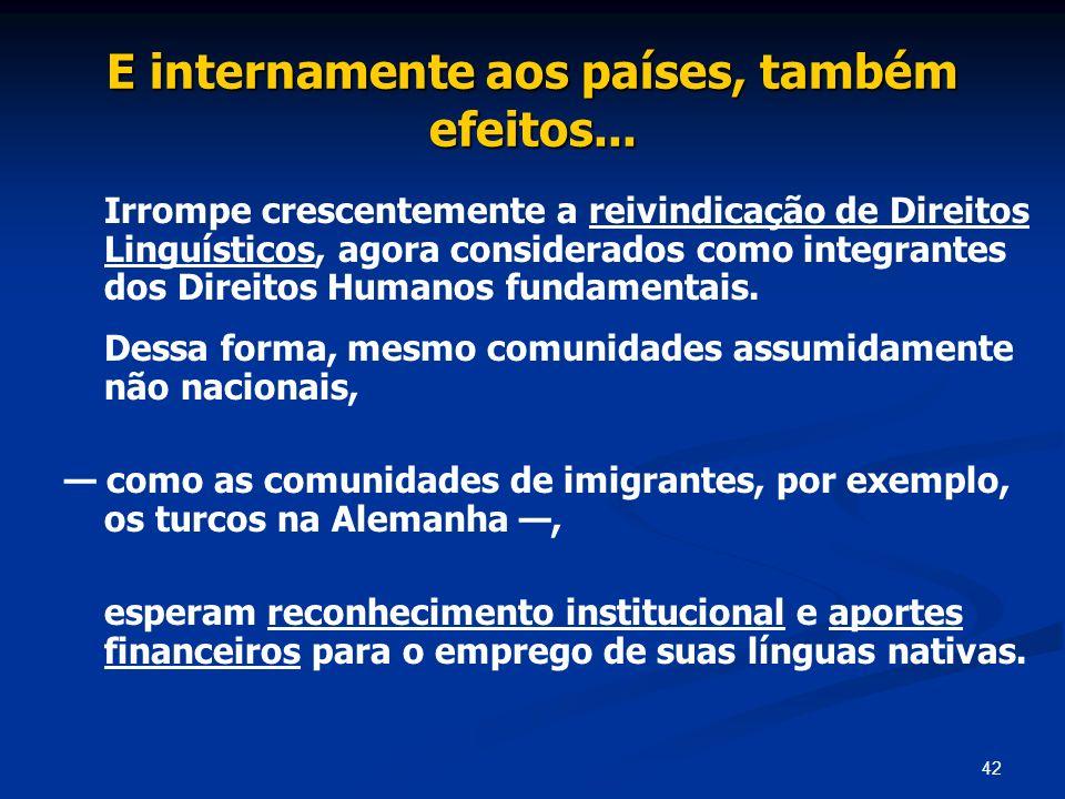 42 E internamente aos países, também efeitos... Irrompe crescentemente a reivindicação de Direitos Linguísticos, agora considerados como integrantes d