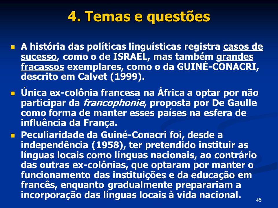 45 4. Temas e questões A história das políticas linguísticas registra casos de sucesso, como o de ISRAEL, mas também grandes fracassos exemplares, com