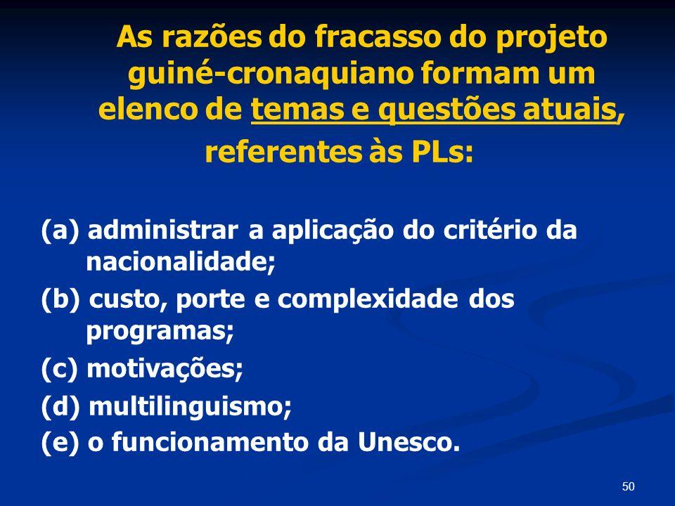 50 As razões do fracasso do projeto guiné-cronaquiano formam um elenco de temas e questões atuais, referentes às PLs: (a) administrar a aplicação do c