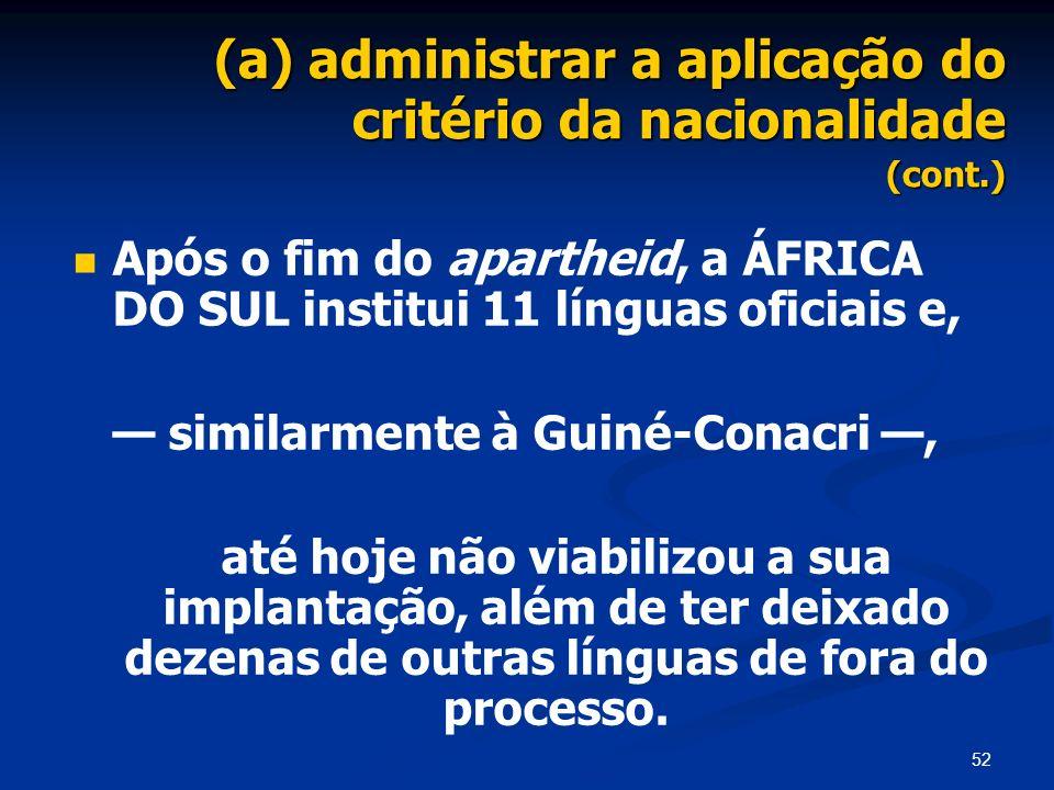 52 (a) administrar a aplicação do critério da nacionalidade (cont.) Após o fim do apartheid, a ÁFRICA DO SUL institui 11 línguas oficiais e, similarme