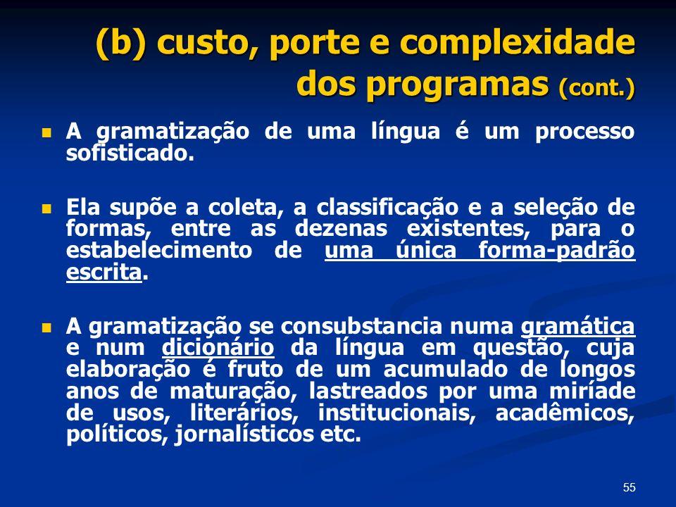 55 (b) custo, porte e complexidade dos programas (cont.) A gramatização de uma língua é um processo sofisticado. Ela supõe a coleta, a classificação e