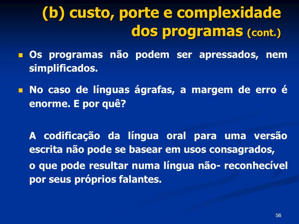 56 (b) custo, porte e complexidade dos programas (cont.) Os programas não podem ser apressados, nem simplificados. No caso de línguas ágrafas, a marge