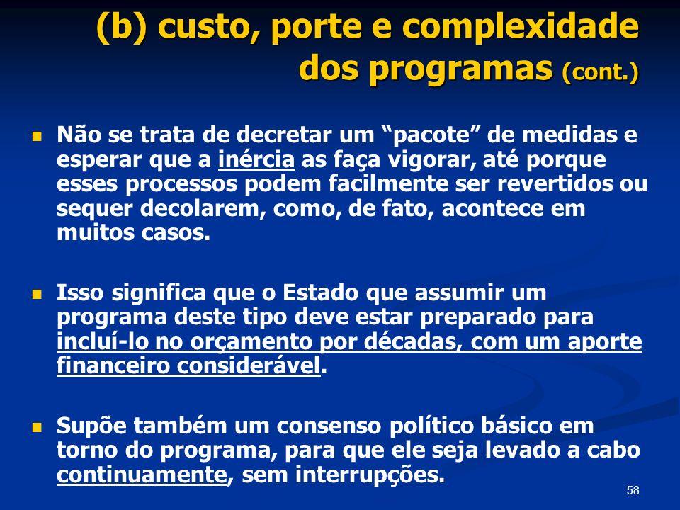 58 (b) custo, porte e complexidade dos programas (cont.) Não se trata de decretar um pacote de medidas e esperar que a inércia as faça vigorar, até po