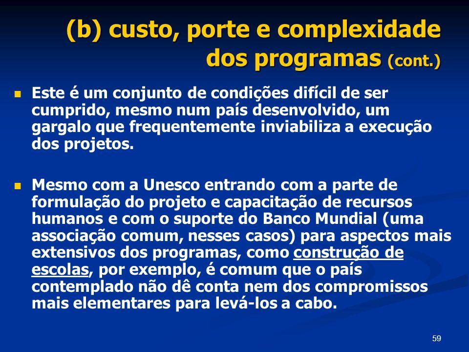 59 (b) custo, porte e complexidade dos programas (cont.) Este é um conjunto de condições difícil de ser cumprido, mesmo num país desenvolvido, um garg