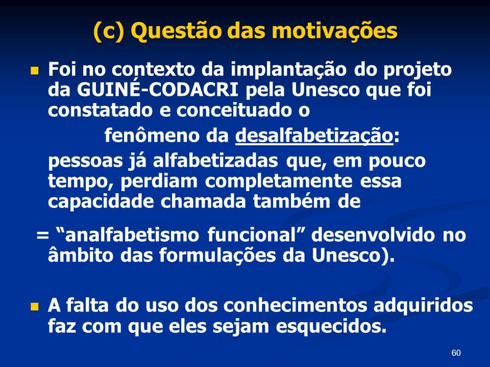 60 (c) Questão das motivações Foi no contexto da implantação do projeto da GUINÉ-CODACRI pela Unesco que foi constatado e conceituado o fenômeno da de