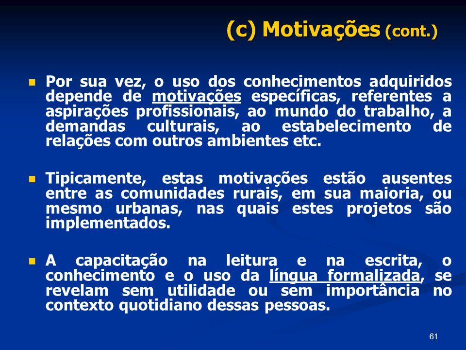 61 (c) Motivações (cont.) Por sua vez, o uso dos conhecimentos adquiridos depende de motivações específicas, referentes a aspirações profissionais, ao