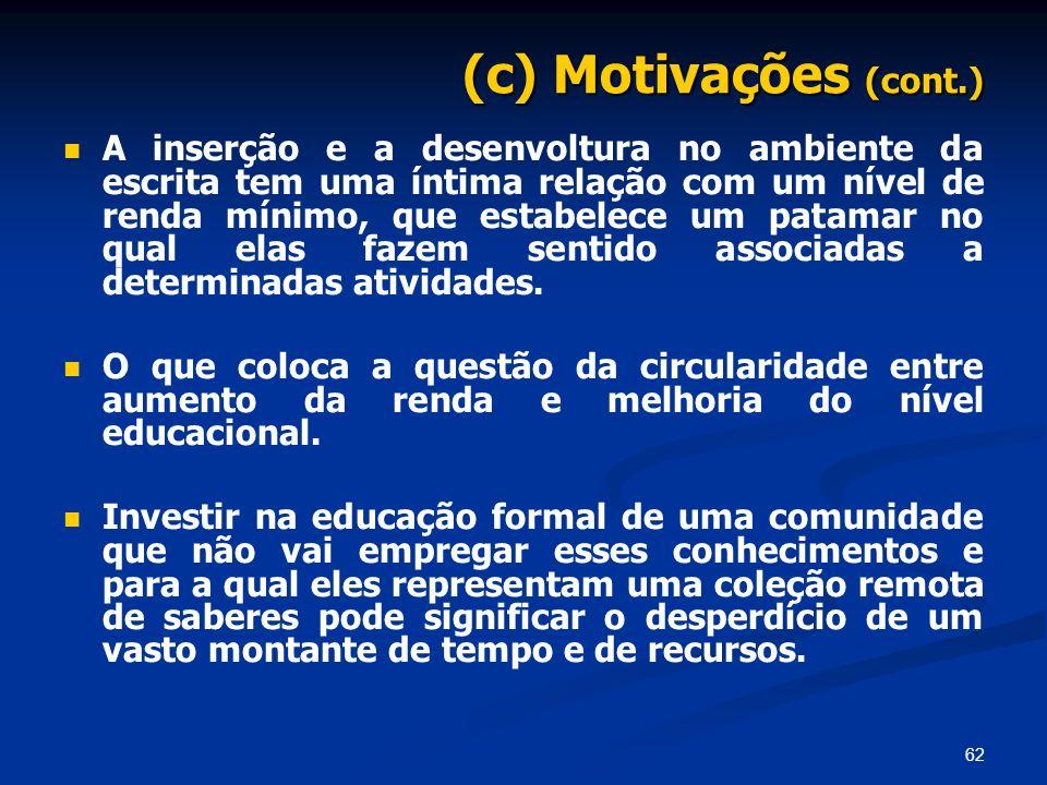 62 (c) Motivações (cont.) A inserção e a desenvoltura no ambiente da escrita tem uma íntima relação com um nível de renda mínimo, que estabelece um pa