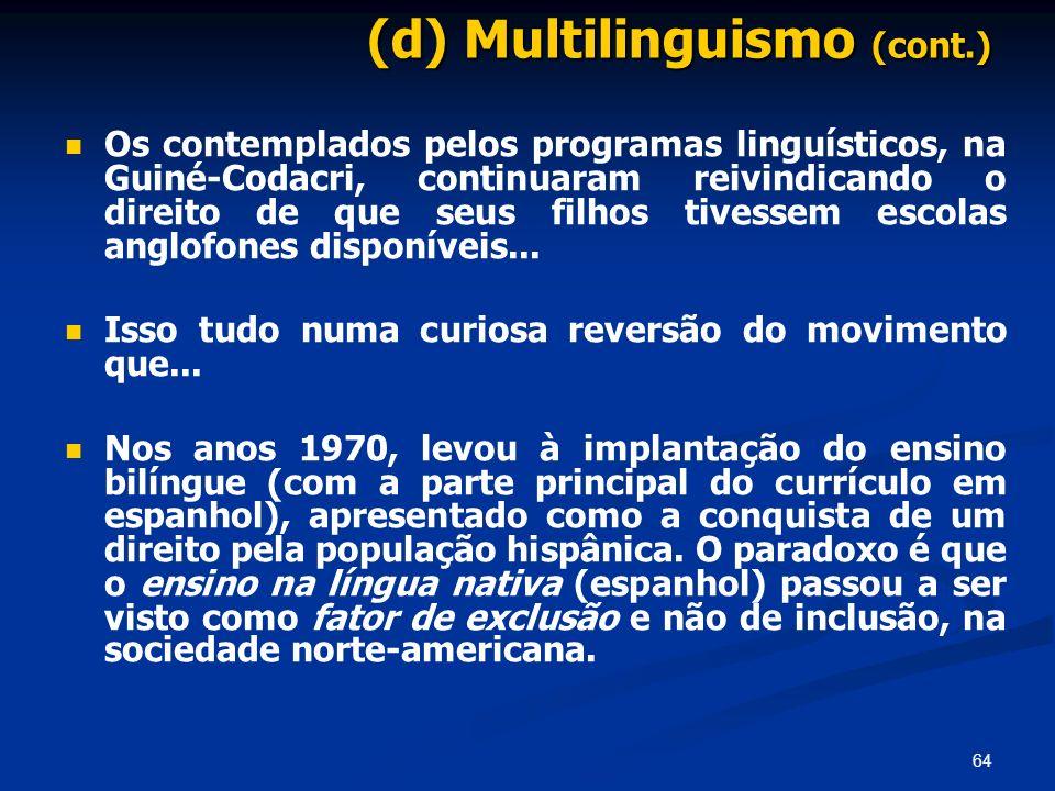 64 (d) Multilinguismo (cont.) Os contemplados pelos programas linguísticos, na Guiné-Codacri, continuaram reivindicando o direito de que seus filhos t