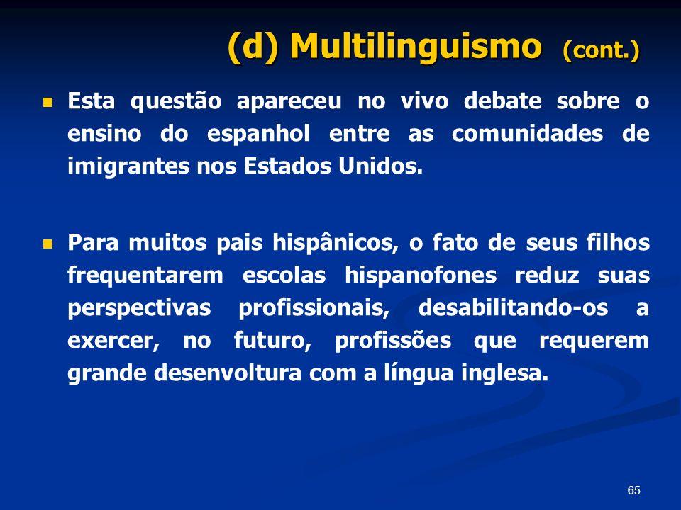 65 (d) Multilinguismo (cont.) Esta questão apareceu no vivo debate sobre o ensino do espanhol entre as comunidades de imigrantes nos Estados Unidos. P