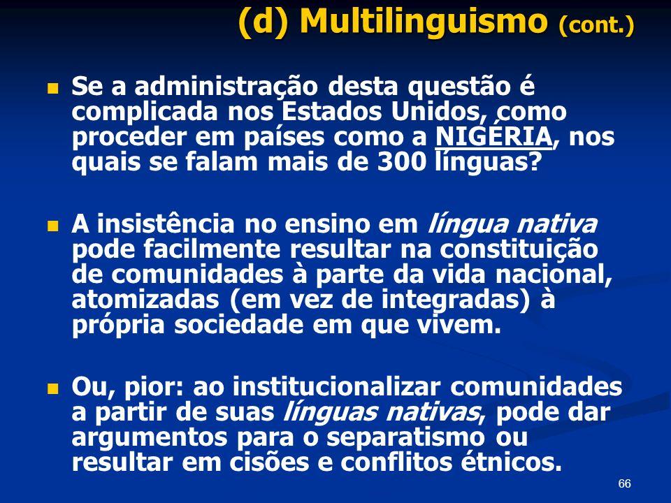 66 (d) Multilinguismo (cont.) Se a administração desta questão é complicada nos Estados Unidos, como proceder em países como a NIGÉRIA, nos quais se f