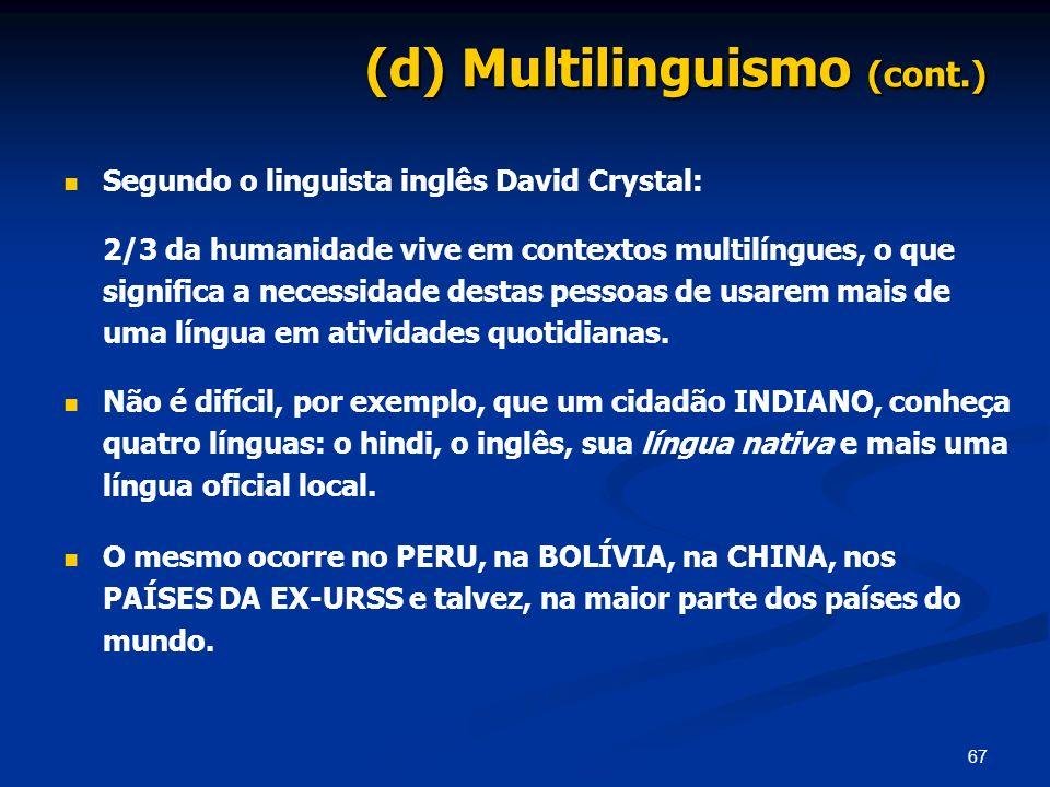 67 (d) Multilinguismo (cont.) Segundo o linguista inglês David Crystal: 2/3 da humanidade vive em contextos multilíngues, o que significa a necessidad