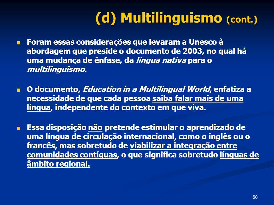 68 (d) Multilinguismo (cont.) Foram essas considerações que levaram a Unesco à abordagem que preside o documento de 2003, no qual há uma mudança de ên