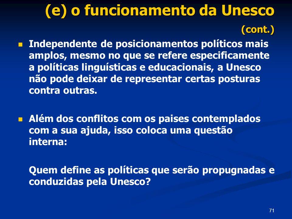 71 (e) o funcionamento da Unesco (cont.) Independente de posicionamentos políticos mais amplos, mesmo no que se refere especificamente a políticas lin