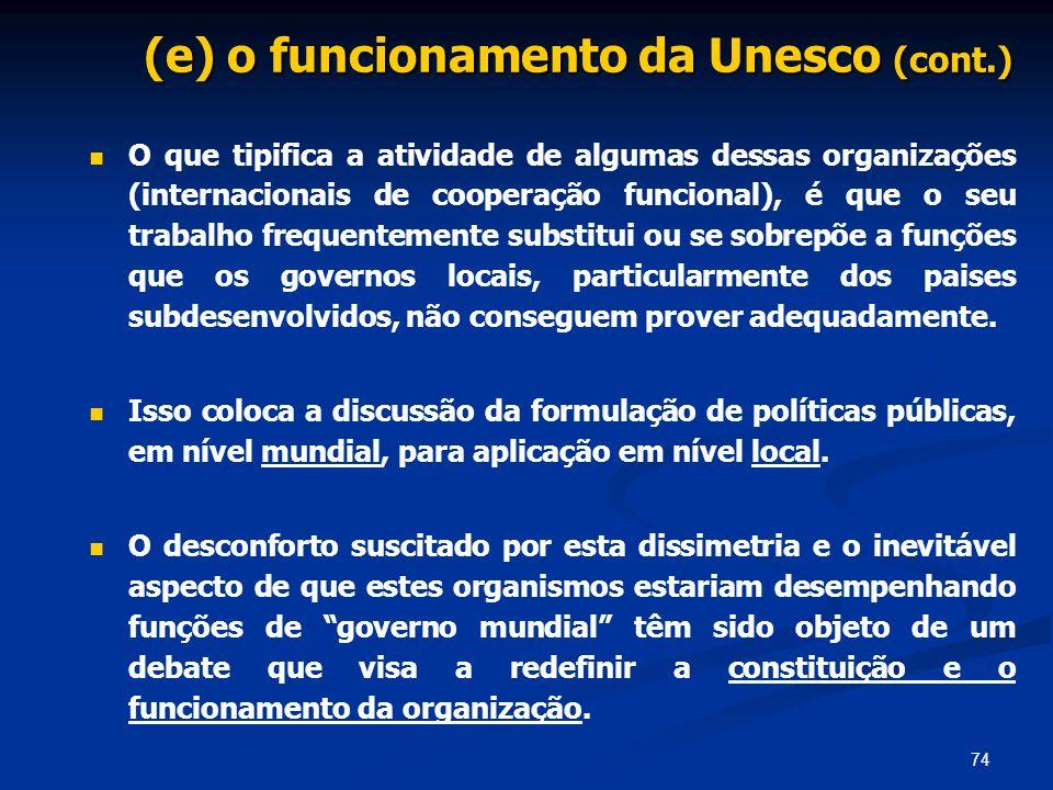 74 (e) o funcionamento da Unesco (cont.) O que tipifica a atividade de algumas dessas organizações (internacionais de cooperação funcional), é que o s