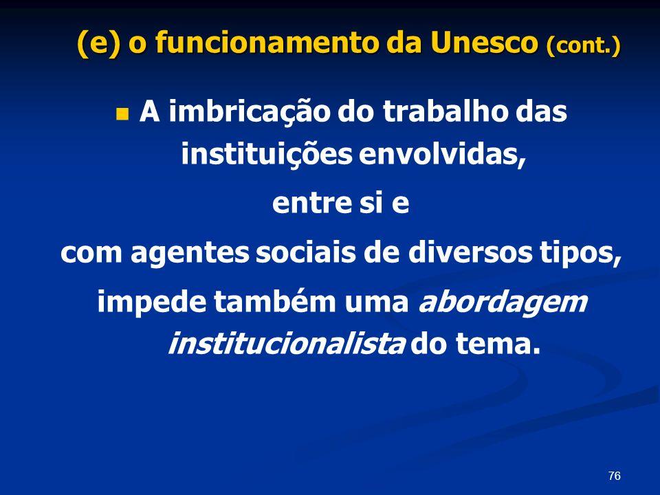 76 A imbricação do trabalho das instituições envolvidas, entre si e com agentes sociais de diversos tipos, impede também uma abordagem institucionalis