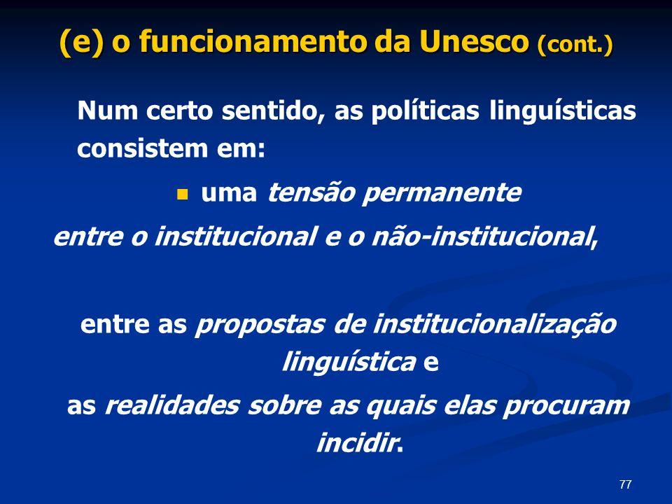 77 (e) o funcionamento da Unesco (cont.) Num certo sentido, as políticas linguísticas consistem em: uma tensão permanente entre o institucional e o nã
