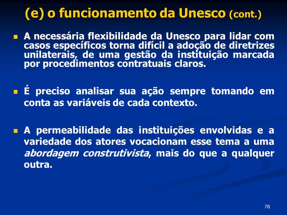 78 (e) o funcionamento da Unesco (cont.) A necessária flexibilidade da Unesco para lidar com casos específicos torna difícil a adoção de diretrizes un