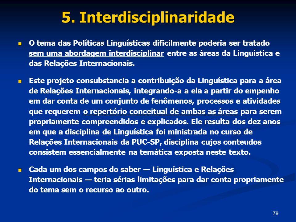79 5. Interdisciplinaridade O tema das Políticas Linguísticas dificilmente poderia ser tratado sem uma abordagem interdisciplinar entre as áreas da Li