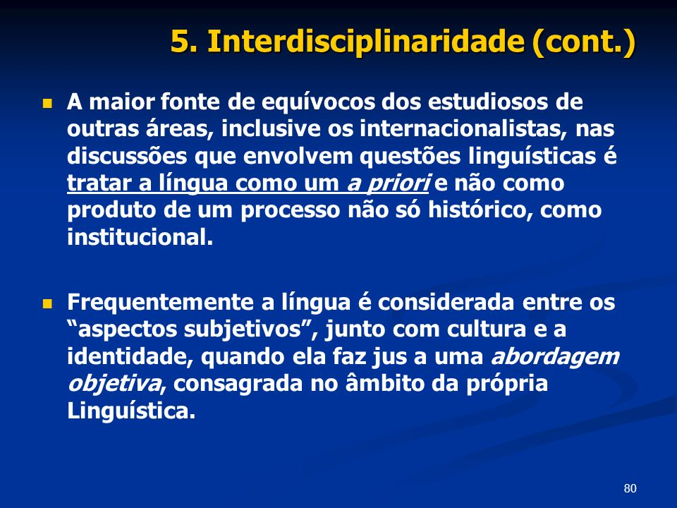 80 5. Interdisciplinaridade (cont.) A maior fonte de equívocos dos estudiosos de outras áreas, inclusive os internacionalistas, nas discussões que env
