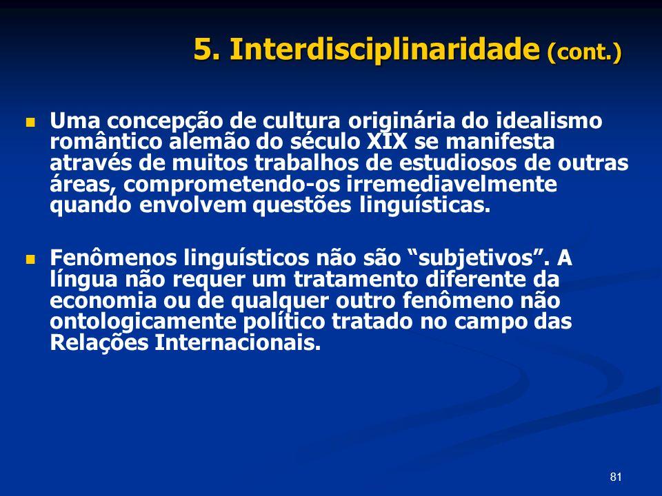 81 5. Interdisciplinaridade (cont.) Uma concepção de cultura originária do idealismo romântico alemão do século XIX se manifesta através de muitos tra