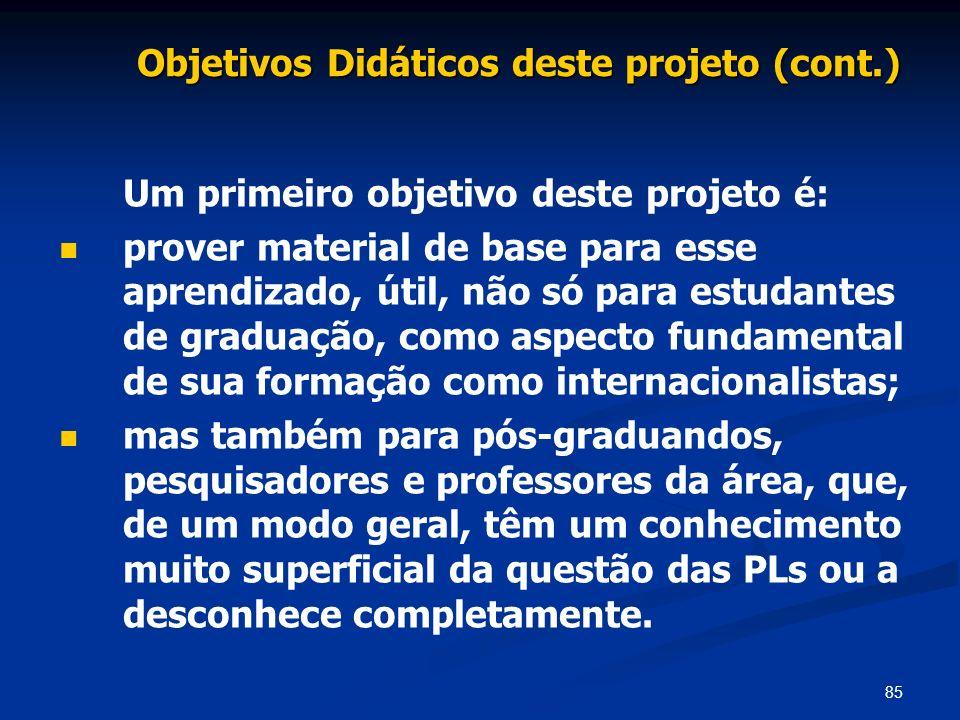 85 Objetivos Didáticos deste projeto (cont.) Um primeiro objetivo deste projeto é: prover material de base para esse aprendizado, útil, não só para es