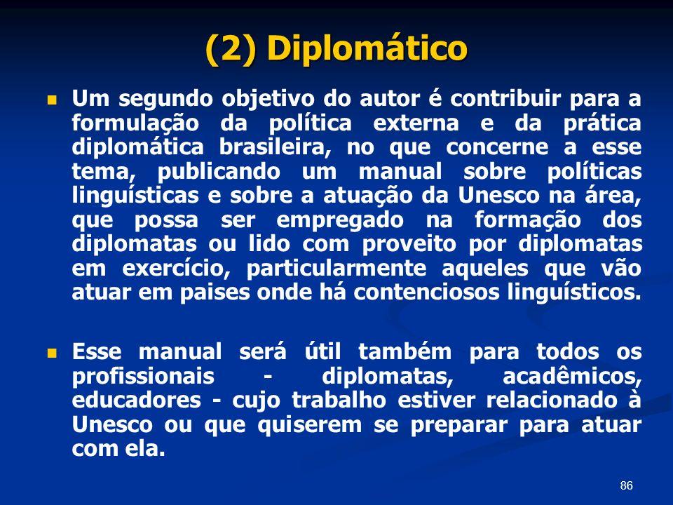 86 (2) Diplomático Um segundo objetivo do autor é contribuir para a formulação da política externa e da prática diplomática brasileira, no que concern