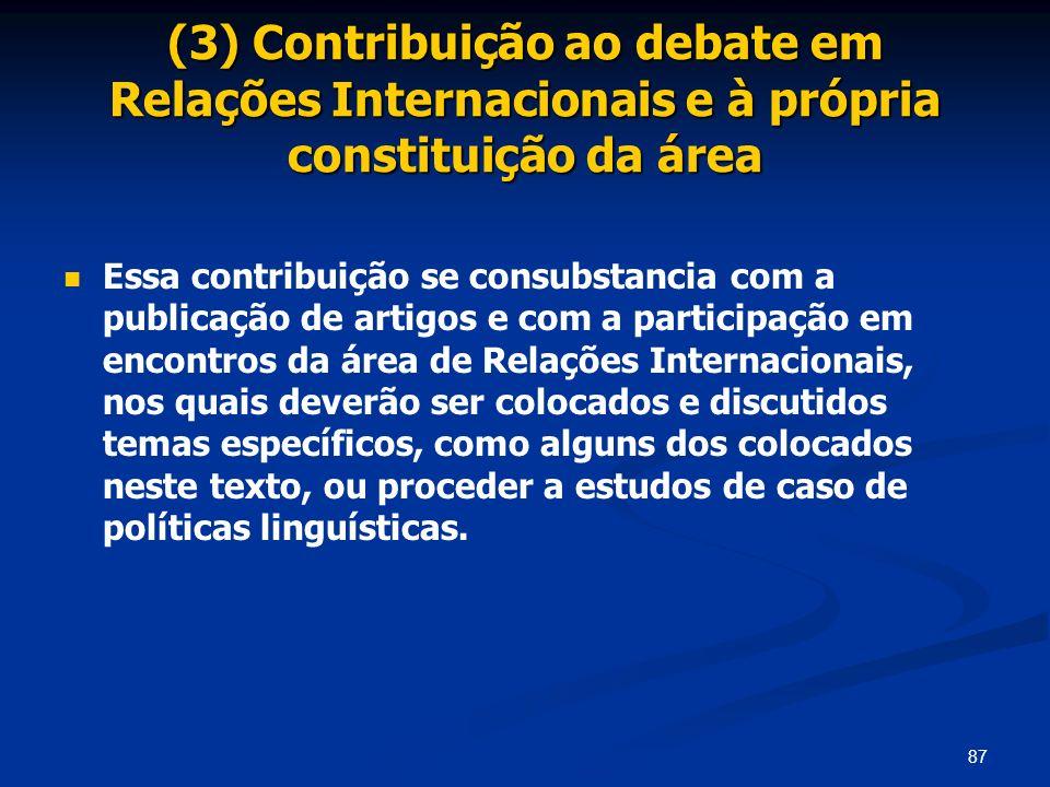 87 (3) Contribuição ao debate em Relações Internacionais e à própria constituição da área Essa contribuição se consubstancia com a publicação de artig