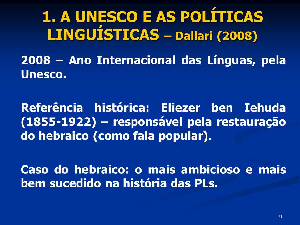 9 1. A UNESCO E AS POLÍTICAS LINGUÍSTICAS – Dallari (2008) 2008 – Ano Internacional das Línguas, pela Unesco. Referência histórica: Eliezer ben Iehuda