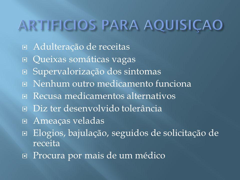 Adulteração de receitas Queixas somáticas vagas Supervalorização dos sintomas Nenhum outro medicamento funciona Recusa medicamentos alternativos Diz t