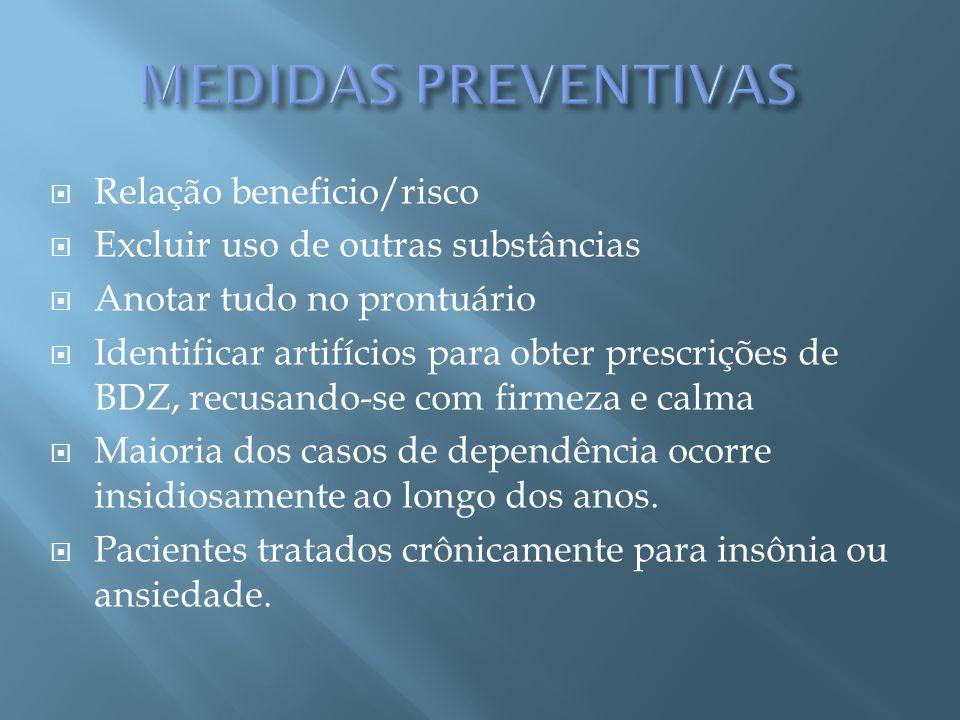 Relação beneficio/risco Excluir uso de outras substâncias Anotar tudo no prontuário Identificar artifícios para obter prescrições de BDZ, recusando-se