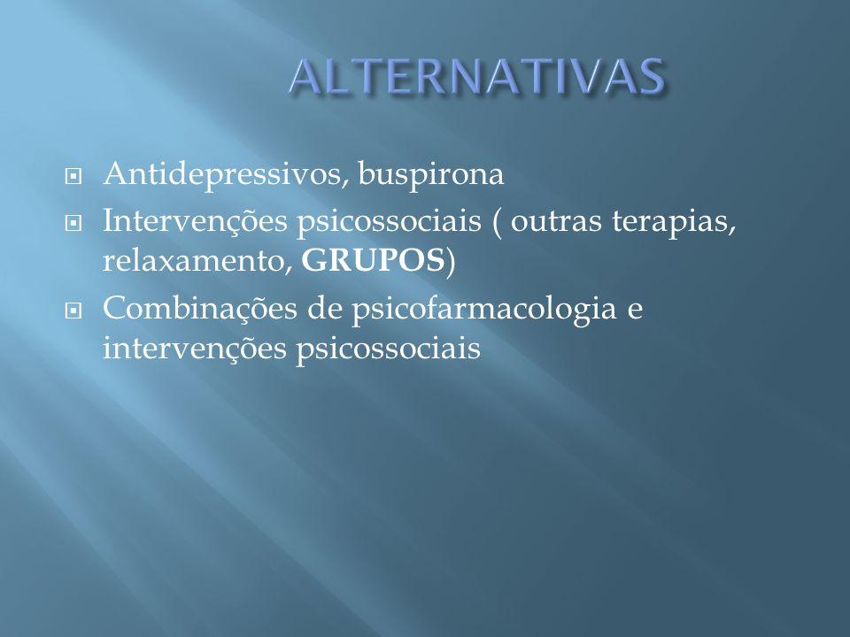 Antidepressivos, buspirona Intervenções psicossociais ( outras terapias, relaxamento, GRUPOS ) Combinações de psicofarmacologia e intervenções psicoss