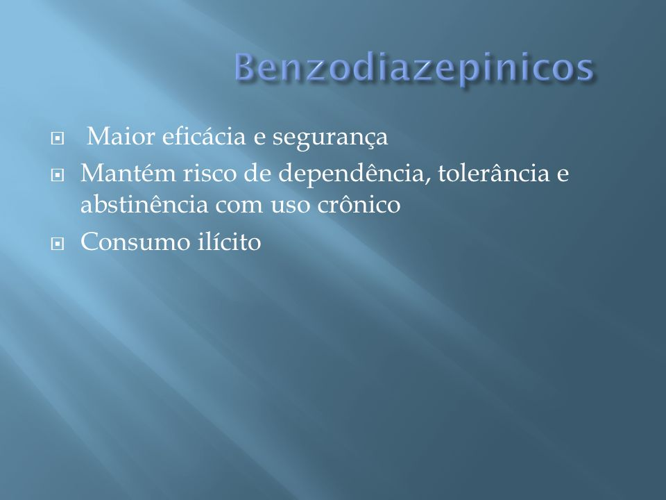 Maior eficácia e segurança Mantém risco de dependência, tolerância e abstinência com uso crônico Consumo ilícito