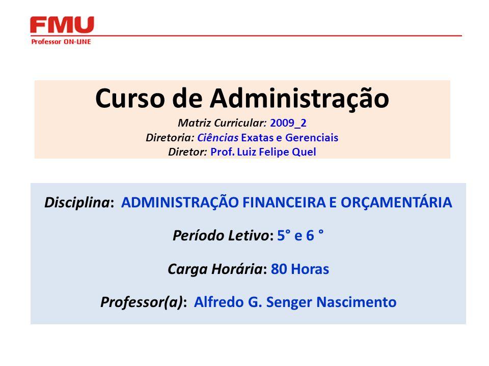 Curso de Administração Matriz Curricular: 2009_2 Diretoria: Ciências Exatas e Gerenciais Diretor: Prof. Luiz Felipe Quel Disciplina: ADMINISTRAÇÃO FIN