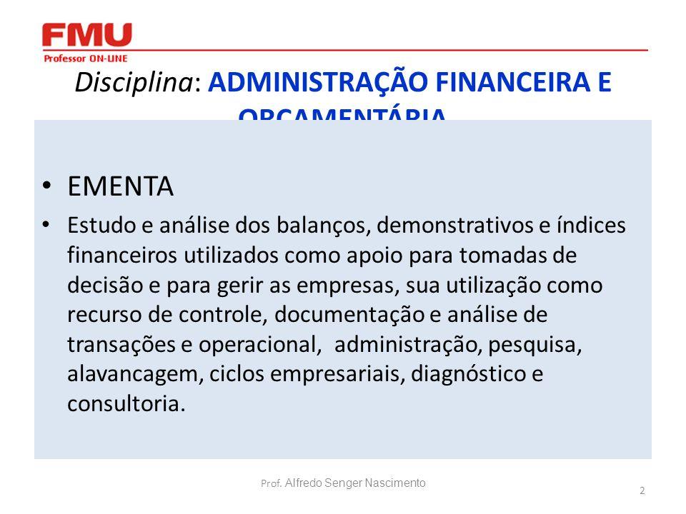 2 Disciplina: ADMINISTRAÇÃO FINANCEIRA E ORÇAMENTÁRIA EMENTA Estudo e análise dos balanços, demonstrativos e índices financeiros utilizados como apoio