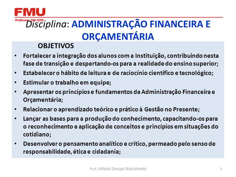 3 Disciplina: ADMINISTRAÇÃO FINANCEIRA E ORÇAMENTÁRIA OBJETIVOS Fortalecer a integração dos alunos com a Instituição, contribuindo nesta fase de trans