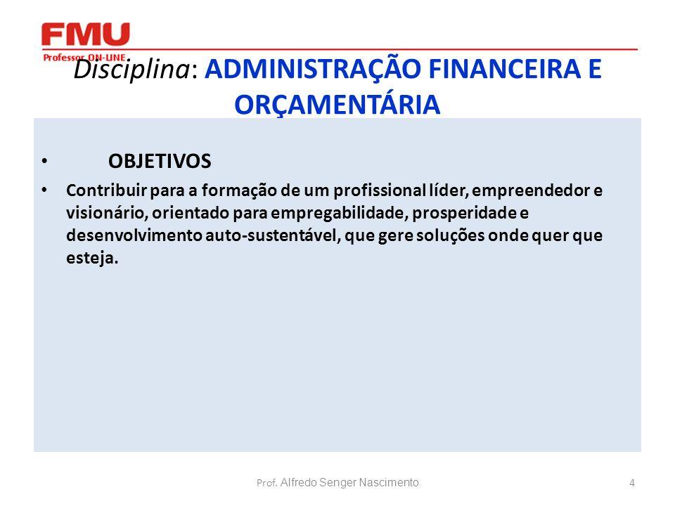 5 Disciplina: ADMINISTRAÇÃO FINANCEIRA E ORÇAMENTÁRIA Critérios de Avaliação da Diretoria: A avaliação da disciplina é composta por: 1)Avaliação Continuada: De 0 a 3 pontos.