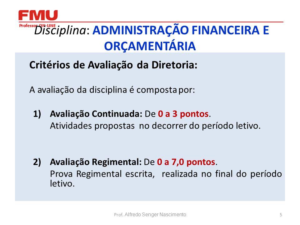 5 Disciplina: ADMINISTRAÇÃO FINANCEIRA E ORÇAMENTÁRIA Critérios de Avaliação da Diretoria: A avaliação da disciplina é composta por: 1)Avaliação Conti