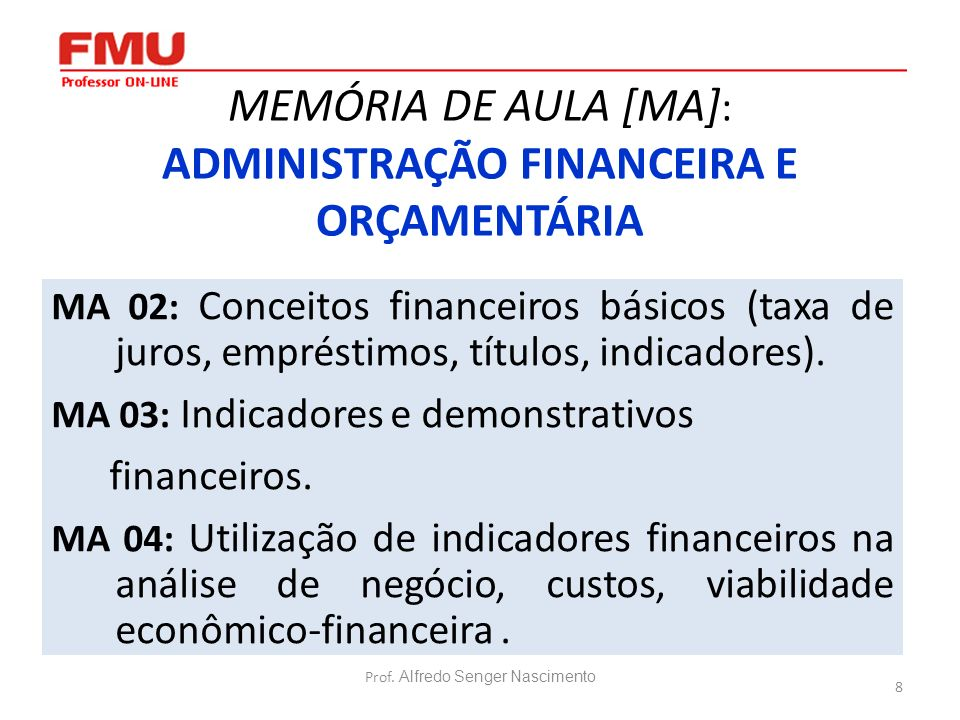8 MEMÓRIA DE AULA [MA] : ADMINISTRAÇÃO FINANCEIRA E ORÇAMENTÁRIA MA 02: Conceitos financeiros básicos (taxa de juros, empréstimos, títulos, indicadore