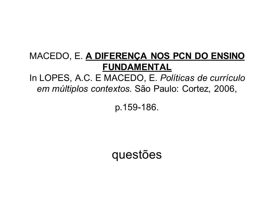 MACEDO, E. A DIFERENÇA NOS PCN DO ENSINO FUNDAMENTAL In LOPES, A.C.