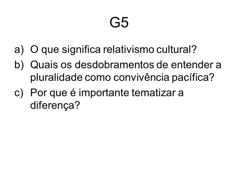 G5 a)O que significa relativismo cultural.