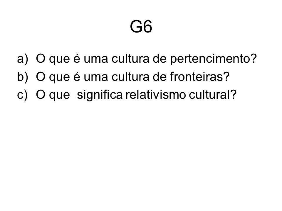 G6 a)O que é uma cultura de pertencimento. b)O que é uma cultura de fronteiras.