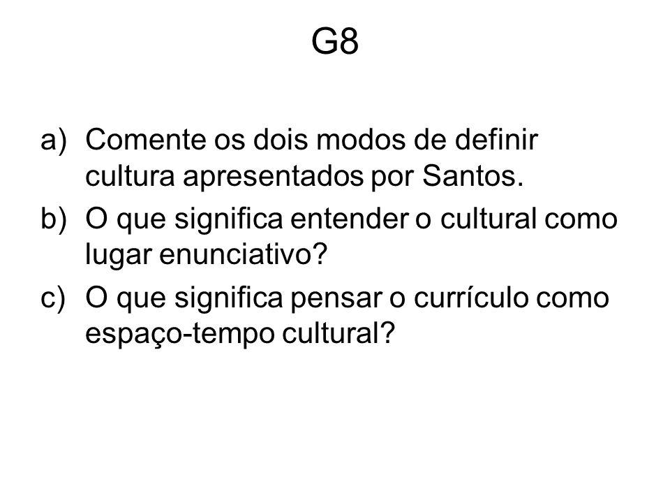 G8 a)Comente os dois modos de definir cultura apresentados por Santos.