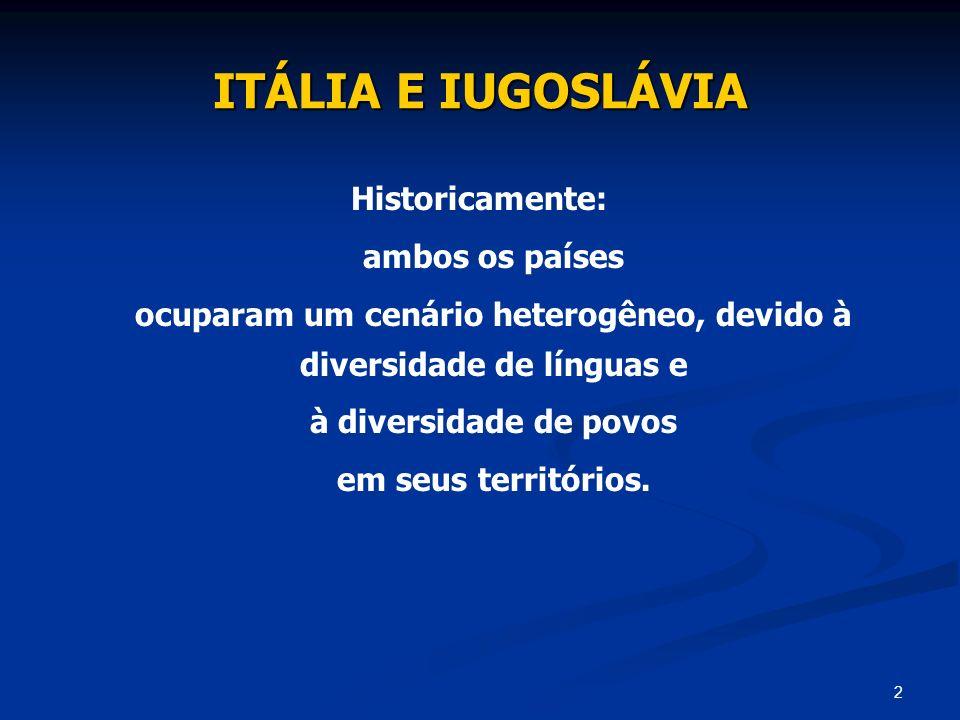 2 ITÁLIA E IUGOSLÁVIA Historicamente: ambos os países ocuparam um cenário heterogêneo, devido à diversidade de línguas e à diversidade de povos em seu