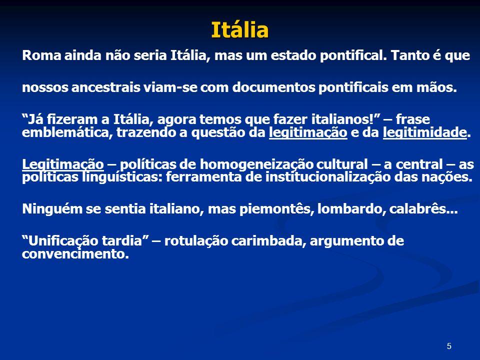5 Itália Roma ainda não seria Itália, mas um estado pontifical. Tanto é que nossos ancestrais viam-se com documentos pontificais em mãos. Já fizeram a